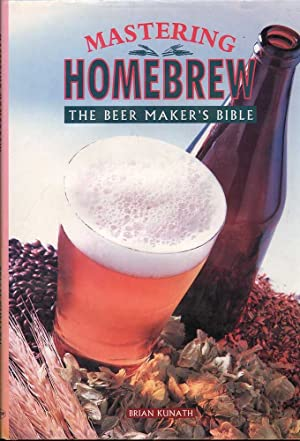 Mastering Homebrew: The Beer Maker's Bible