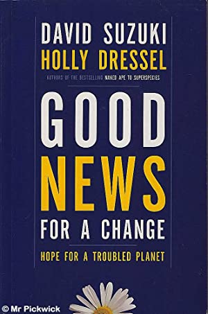Good News for a Change: Hope for a Troubled Planet: Suzuki & Dressel, David / Holly