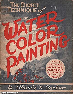 The Direct Technique of Water Color Painting: Carlson, Charles X.