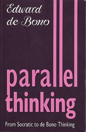 Parallel Thinking: From Socratic to de Bono Thinking: de Bono, Edward