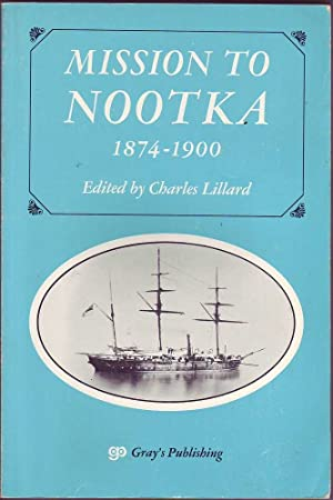Mission to Nootka 1874-1900: Reminiscences of the: Lillard (ed.), Charles