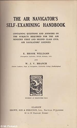 The Air Navigator's Self-Examining Handbook Containing Questions and Answers on the Subjects ...