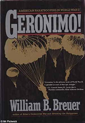 Geronimo! American Paratroopers in World War Two: Breuer, Willam