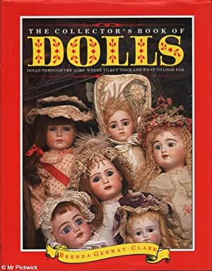 The Collector's Book of Dolls Dolls Throught the Ages: Where to Buy Them and What To Look For