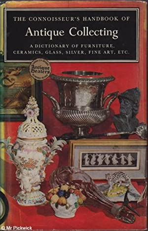 The Connoisseur's Handbook of Antique Collecting A Dictionary of Furniture, Silver, Ceramics, Gla...