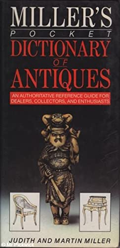 Miller's Pocket Dictionary of Antiques An Authoritative A-Z For Collectors, Dealers and Enthusiasts