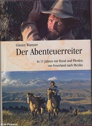 Der Abenteuerreiter: in 11 Jahren mit Hund und Pferden von Feuerland nach Mexiko: Wamser, Gunter