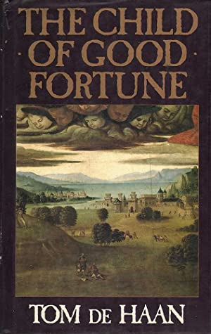 The Child of Good Fortune: de Haan, Tom