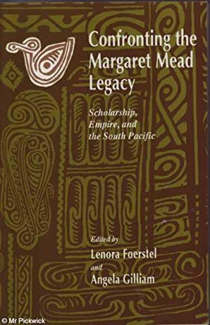 Confronting the Margaret Mead Legacy: Scholarship, Empire and the South Pacific: Foerstel & Gilliam...