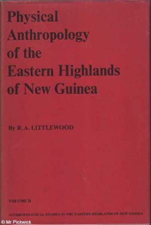 Physical Anthropology of the Eastern Highlands of New Guinea Volume II: Littlewood, R. A.