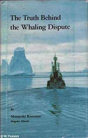 The Truth Behind the Whaling Dispute: Komatsu & Misaki, Masayuki / Shigeko