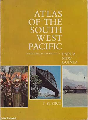 Atlas of the South West Pacific with Special Emphasis on Papua New Guinea: Ord, I. G.