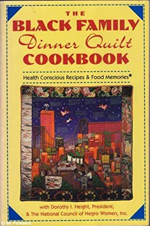 The Black Family Dinner Quilt Cookbook: Health Conscious Recipes and Food Memories