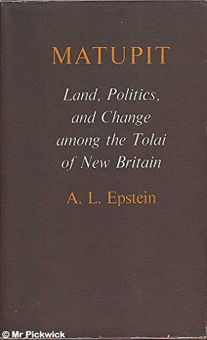Matupit: Land, Politics and Change Among the Tolai of New Britain: Epstein, A. L.