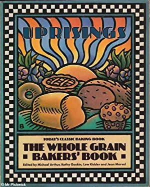 Uprisings: The Whole Grain Bakers' Book