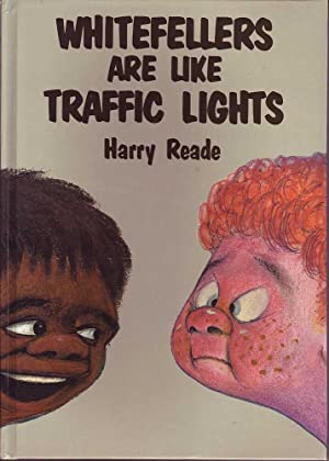 Whitefellers are like Traffic Lights: Reade, Harry