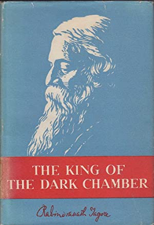 The King of the Dark Chamber: Tagore, Rabindranath