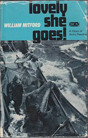 Lovely She Goes! A Story of Arctic Trawling: Mitford, William