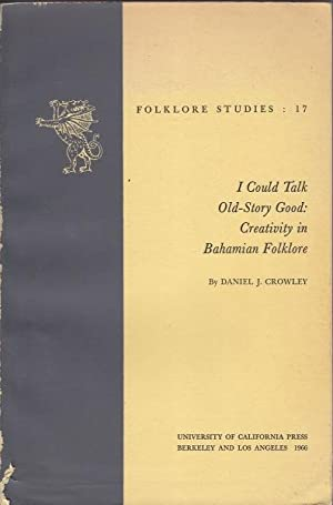 I Could Talk Old-Story Good: Creativity in Bahamian Folklore: Crowley, Daniel J.