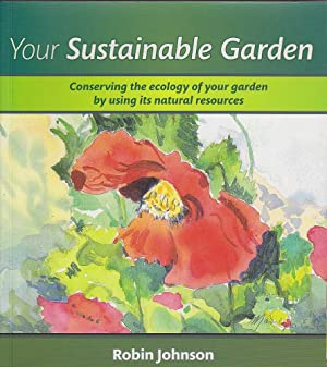 Your Sustainable Garden (Signed Copy): Conserving the Ecology of Your Garden by Using its Natural ...