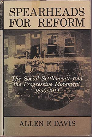 Spearheads for Reform: The Social Settlements and the Progressive Movement 1890-1914: Davis, Allen ...