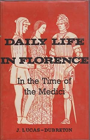 Daily Life in Florence: In the Time of the Medici: Lucas-Dubreton, J.