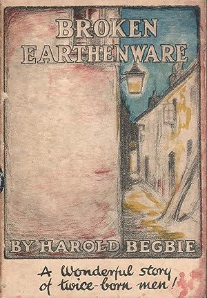 Broken EarthenWare: A Wonderful Story of Twice-born Men!: Begbie, Harold