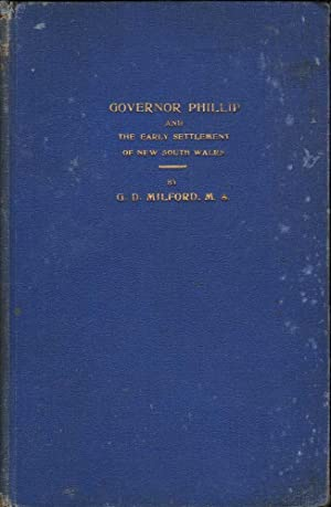Governor Phillip and the Early Settlement of New South Wales: Milford, G.D.