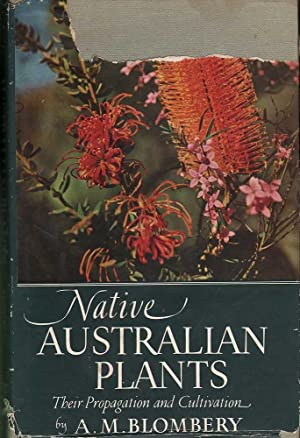 Native Australian Plants: Their Propagation and Cultivation: Blombery, A. M.