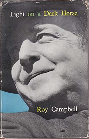 Light on a Dark Horse: An Autobiography 1901-1935: Campbell, Roy