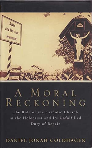 A Moral Reckoning: The Role of the Catholic Church in the Holocaust and Its Unfulfilled Duty of ...