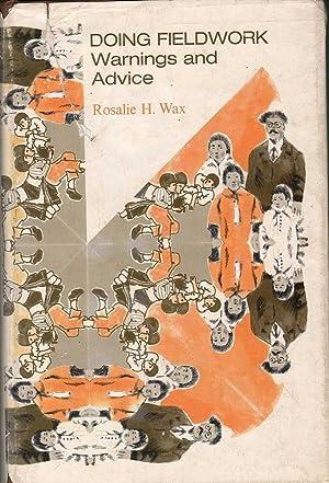 Doing Fieldwork: Warnings and Advice: Wax, Rosalie H.