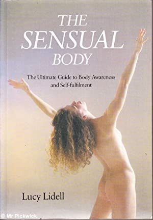 The Sensual Body: The Ultimate Guide to Body Awareness and Self Fulfilment