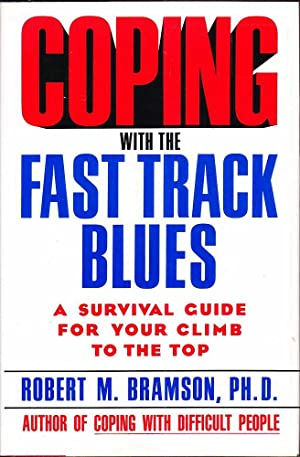 Coping with the Fast Track Blues: A Survival Guide for Your Climb to the Top