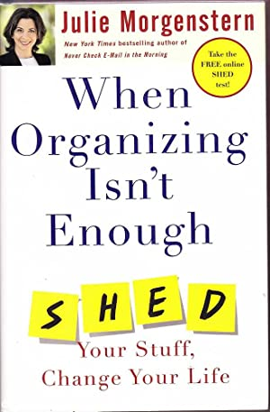 When Organising Isn't Enough: Shed Your Stuff, Change Your Life