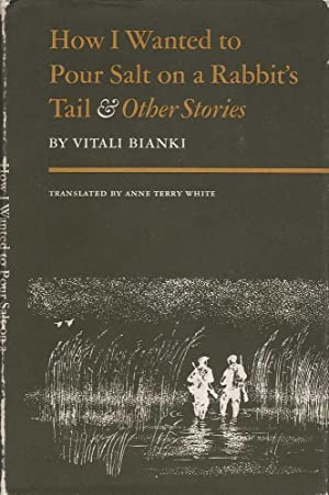 How I Wanted to Pour Salt on a Rabbit's Tail & Other Stories: Bianki, Vitali
