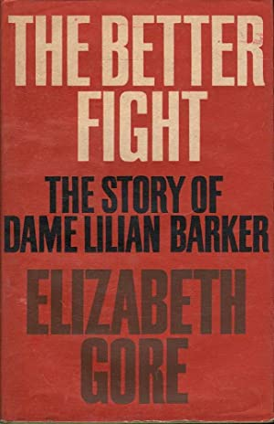 The Better Fight: The Story of Lilian Barker: Gore, Elizabeth