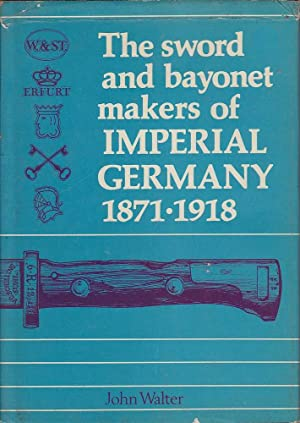 The Sword and Bayonet Makers of Imperial Germany 1871-1918