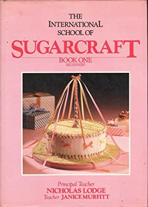 The International School of Sugarcraft: Book One Beginners