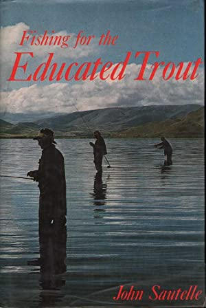 Fishing for the Educated Trout: Sautelle, John