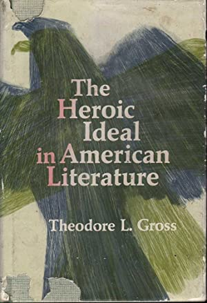 The Heroic Ideal in American Literature: Gross, Theodore L.