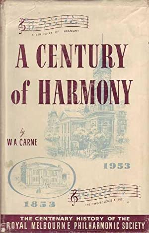 A Century of Harmony: The Centenary History of the Royal Melbourne Philharmonic Society: Carne, W. ...