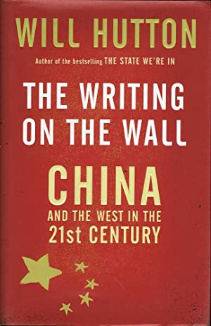 The Writing on the Wall (Hardcover): China and the West in the 21st Century: Hutton, Will