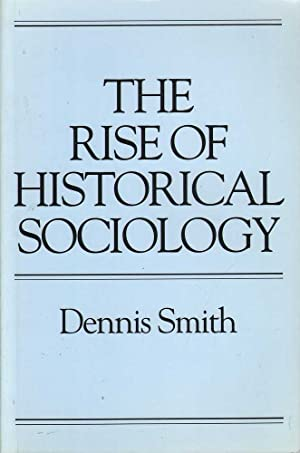 The Rise of Historical Sociology: Smith, Dennis