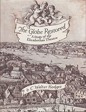 The Globe Restored: A Study of the Elizabethan Theatre: Hodges, C. Walter