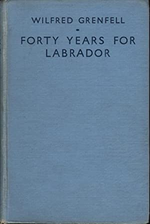 Forty Years for Labrador: Grenfell, Wilfrid