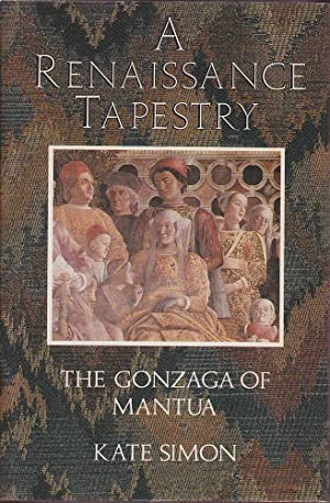 A Renaissance Tapestry: The Gonzaga of Mantua: Simon, Kate