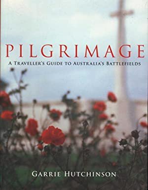 Pilgrimage: A Traveller's Guide To Australia's Battlefields: Hutchinson, Garrie