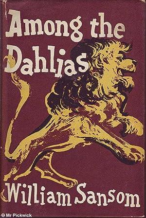 Among the Dahlias: Sansom, William