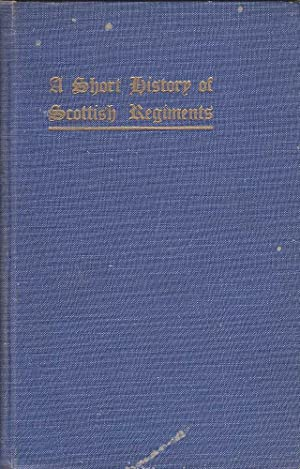 A Short History of Scottish Regiments: Keith, A.W.